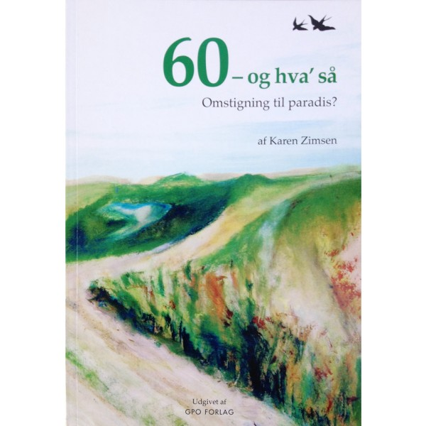 60 - og hva' så Omstigning til paradis? Skrevet af Karen Zimsen. ISBN: 978-87-91659-29-4